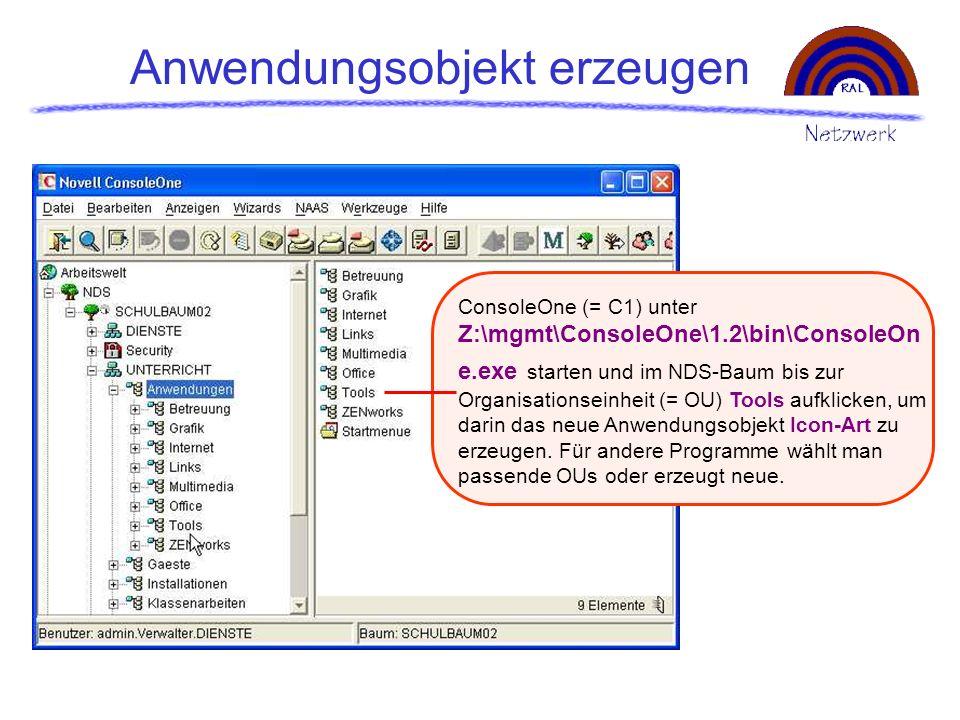 Anwendungsobjekt erzeugen ConsoleOne (= C1) unter Z:\mgmt\ConsoleOne\1.2\bin\ConsoleOn e.exe starten und im NDS-Baum bis zur Organisationseinheit (= O
