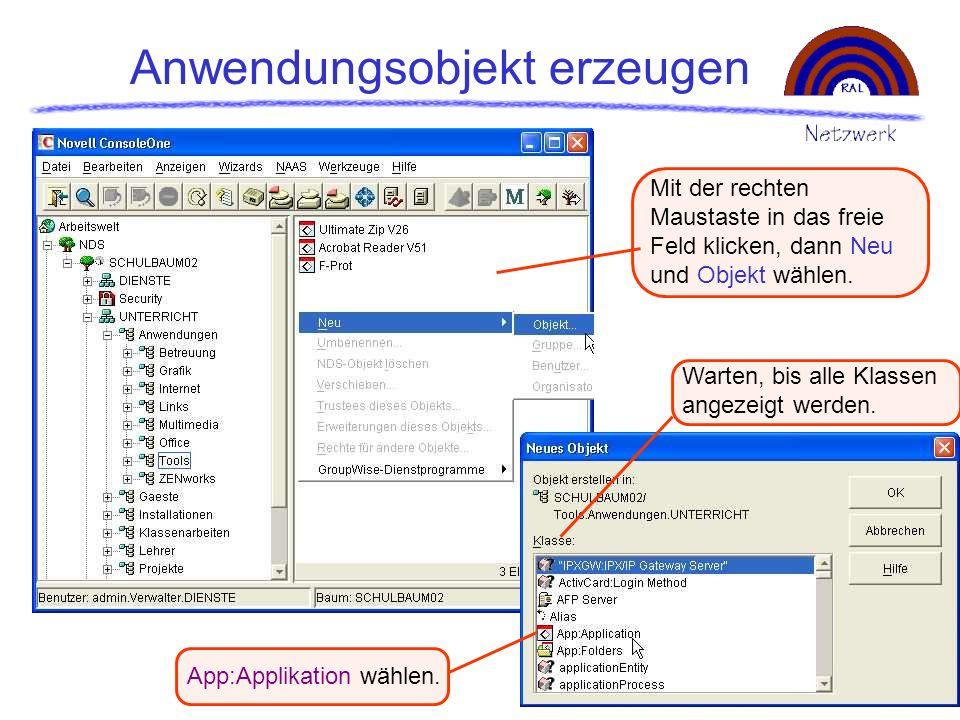 Anwendungsobjekt erzeugen Mit der rechten Maustaste in das freie Feld klicken, dann Neu und Objekt wählen. Warten, bis alle Klassen angezeigt werden.