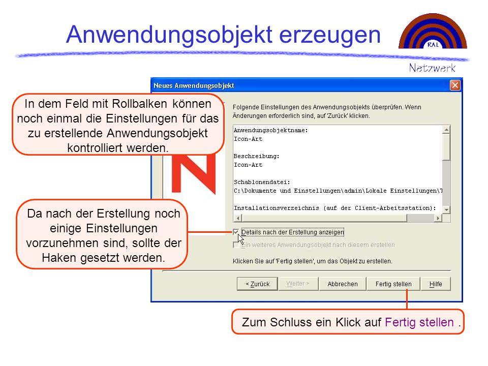 Anwendungsobjekt erzeugen Zum Schluss ein Klick auf Fertig stellen. Da nach der Erstellung noch einige Einstellungen vorzunehmen sind, sollte der Hake