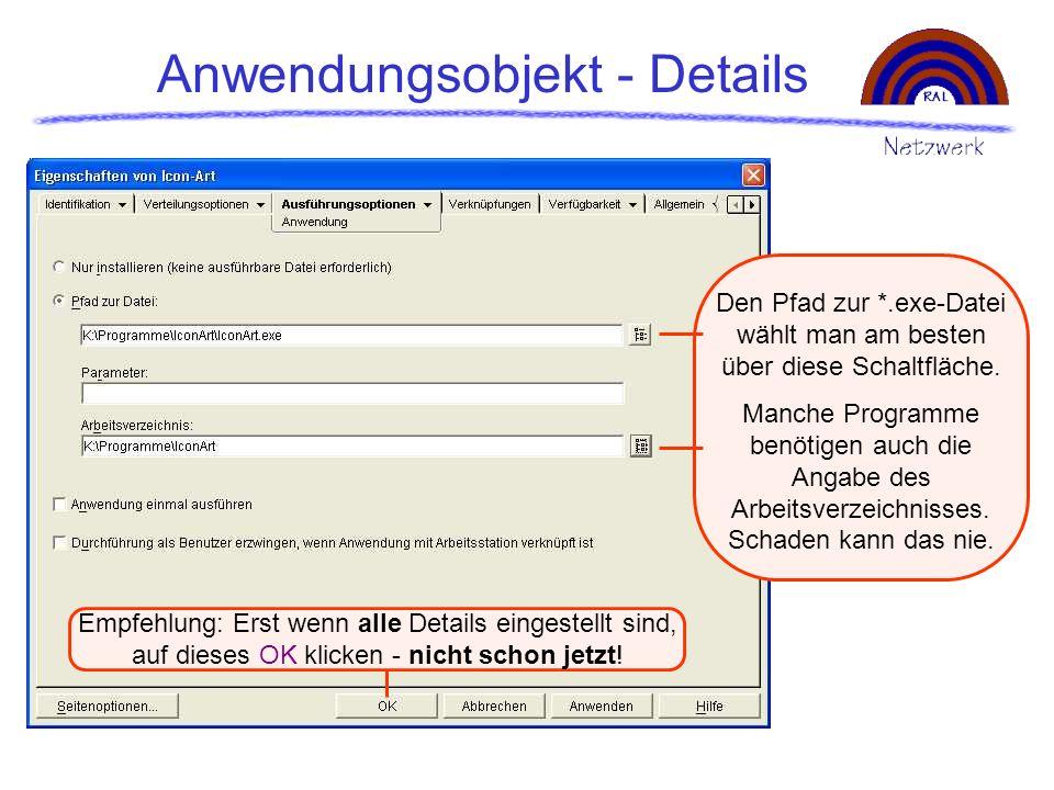 Anwendungsobjekt - Details Den Pfad zur *.exe-Datei wählt man am besten über diese Schaltfläche. Manche Programme benötigen auch die Angabe des Arbeit