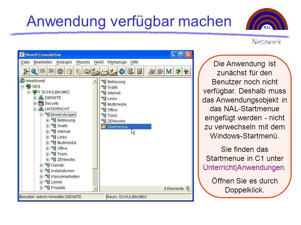 Anwendung verfügbar machen Die Anwendung ist zunächst für den Benutzer noch nicht verfügbar. Deshalb muss das Anwendungsobjekt in das NAL-Startmenue e