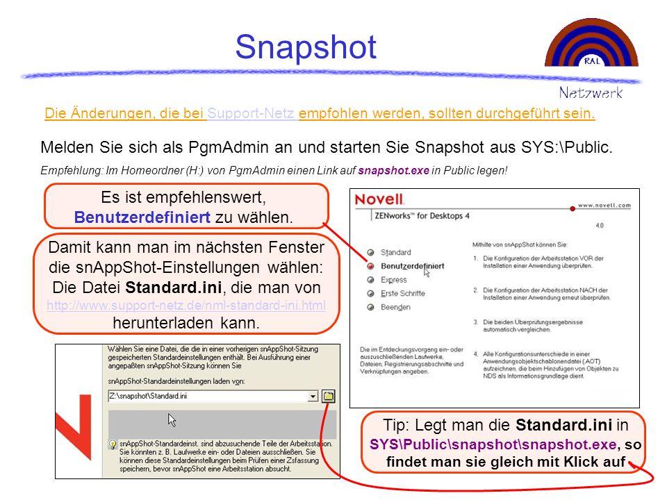 Snapshot Melden Sie sich als PgmAdmin an und starten Sie Snapshot aus SYS:\Public. Empfehlung: Im Homeordner (H:) von PgmAdmin einen Link auf snapshot