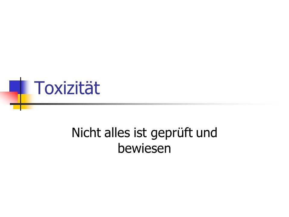 Toxizität Nicht alles ist geprüft und bewiesen
