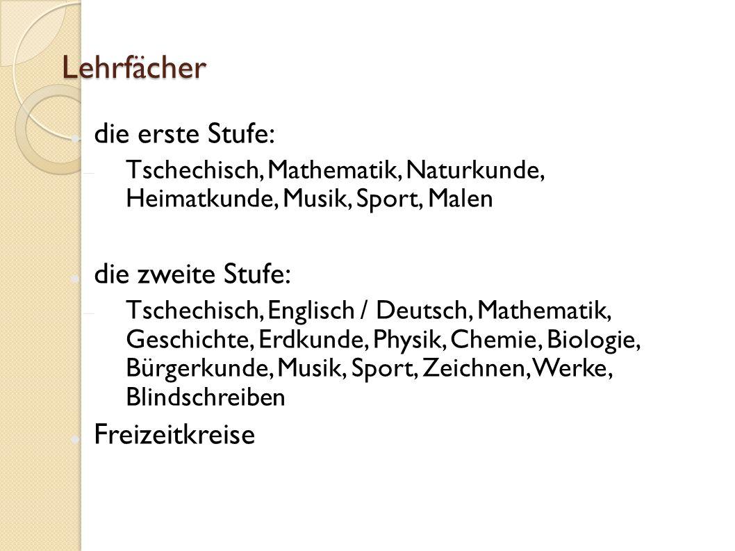 Lehrfächer die erste Stufe: Tschechisch, Mathematik, Naturkunde, Heimatkunde, Musik, Sport, Malen die zweite Stufe: Tschechisch, Englisch / Deutsch, M