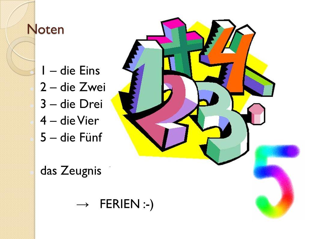 Noten 1 – die Eins 2 – die Zwei 3 – die Drei 4 – die Vier 5 – die Fünf das Zeugnis FERIEN :-)