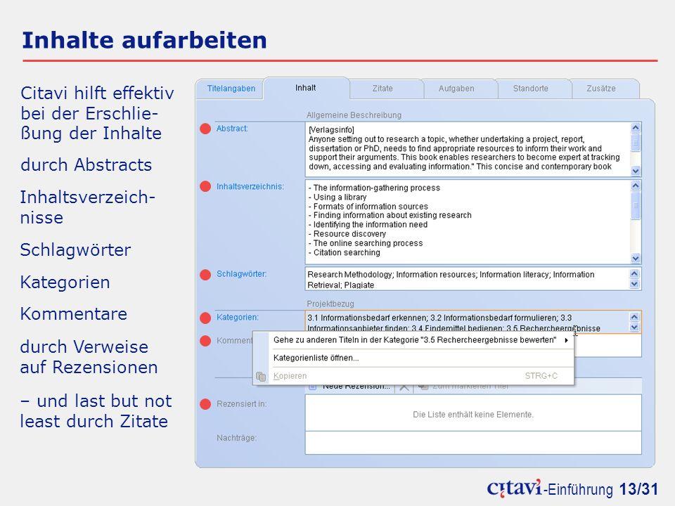 -Einführung 13/31 Inhalte aufarbeiten Citavi hilft effektiv bei der Erschlie- ßung der Inhalte durch Abstracts Inhaltsverzeich- nisse Schlagwörter Kategorien Kommentare durch Verweise auf Rezensionen – und last but not least durch Zitate
