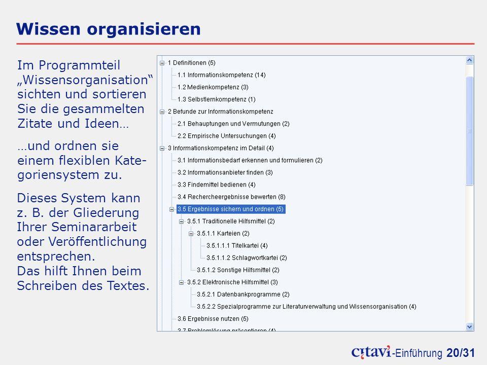 -Einführung 20/31 Wissen organisieren Im Programmteil Wissensorganisation sichten und sortieren Sie die gesammelten Zitate und Ideen… …und ordnen sie einem flexiblen Kate- goriensystem zu.