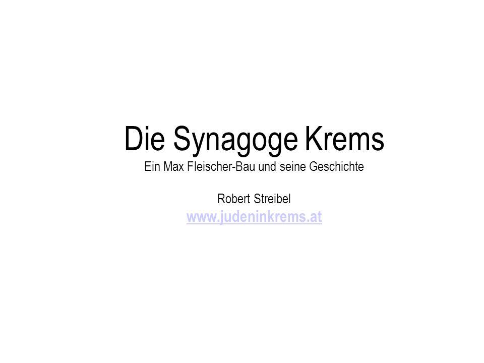 Die Synagoge Krems Ein Max Fleischer-Bau und seine Geschichte Robert Streibel www.judeninkrems.at www.judeninkrems.at