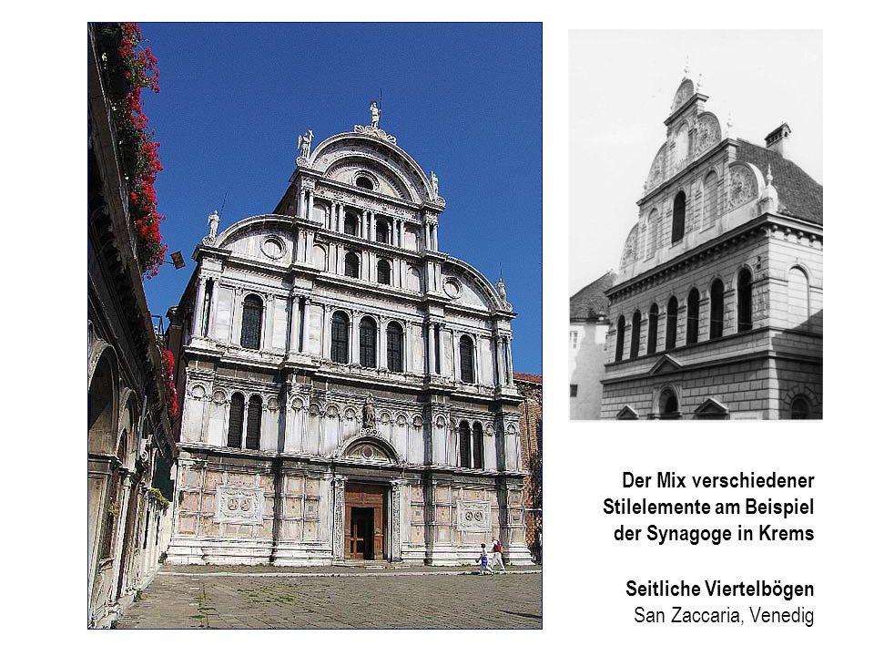 Der Mix verschiedener Stilelemente am Beispiel der Synagoge in Krems Seitliche Viertelbögen San Zaccaria, Venedig