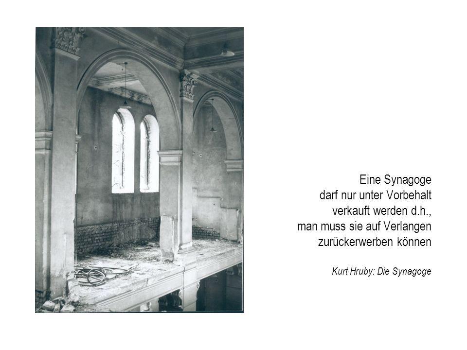 Eine Synagoge darf nur unter Vorbehalt verkauft werden d.h., man muss sie auf Verlangen zurückerwerben können Kurt Hruby: Die Synagoge