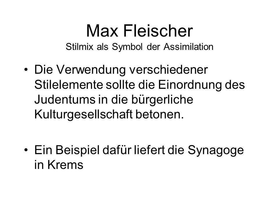 Max Fleischer Stilmix als Symbol der Assimilation Die Verwendung verschiedener Stilelemente sollte die Einordnung des Judentums in die bürgerliche Kulturgesellschaft betonen.