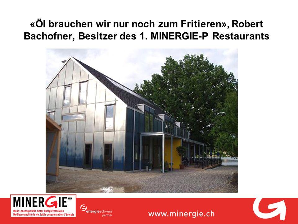 «Öl brauchen wir nur noch zum Fritieren», Robert Bachofner, Besitzer des 1. MINERGIE-P Restaurants