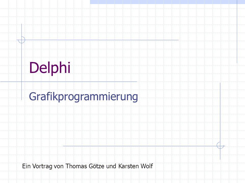 Delphi Grafikprogrammierung Ein Vortrag von Thomas Götze und Karsten Wolf