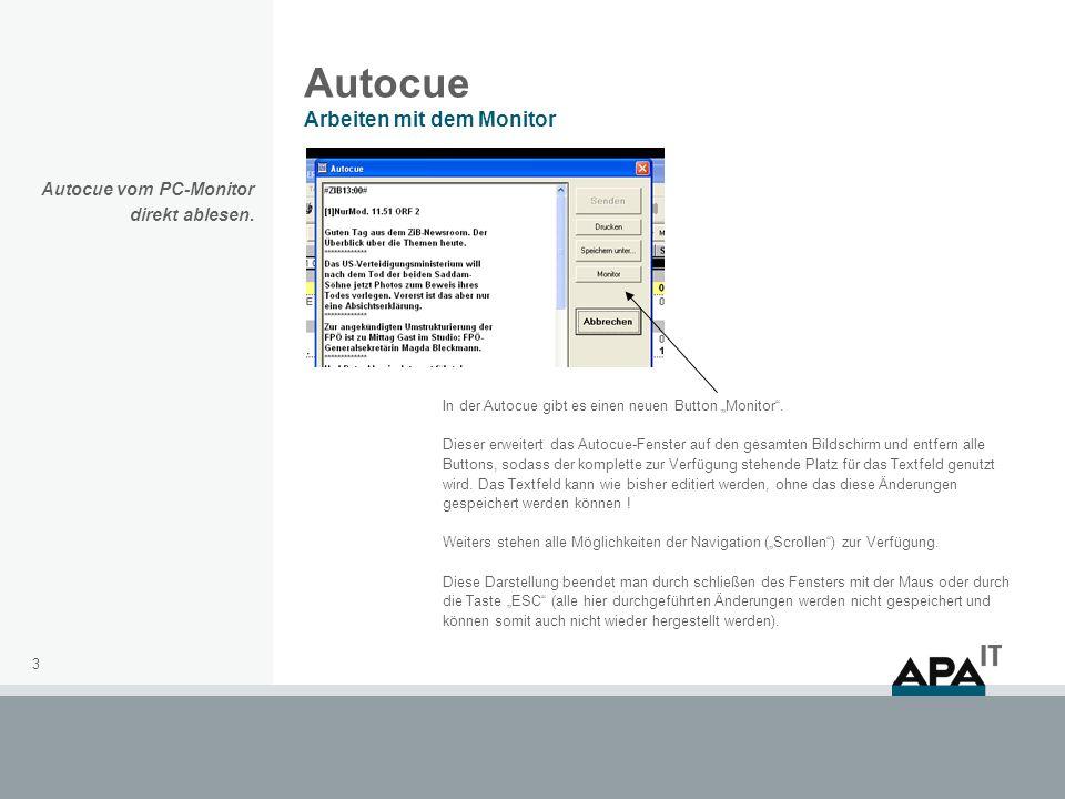 3 Autocue Arbeiten mit dem Monitor In der Autocue gibt es einen neuen Button Monitor. Dieser erweitert das Autocue-Fenster auf den gesamten Bildschirm