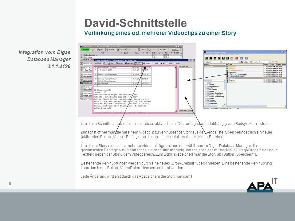 6 David-Schnittstelle Verlinkung eines od. mehrerer Videoclips zu einer Story Um diese Schnittstelle zu nutzen muss diese aktiviert sein. Dies erfolgt