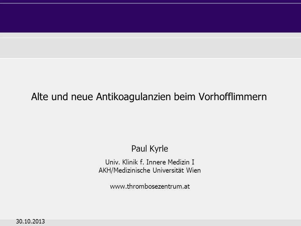Alte und neue Antikoagulanzien beim Vorhofflimmern Paul Kyrle Univ. Klinik f. Innere Medizin I AKH/Medizinische Universität Wien www.thrombosezentrum.