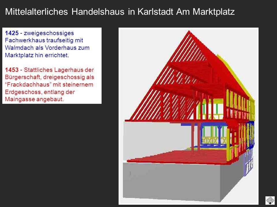Mittelalterliches Handelshaus in Karlstadt Am Marktplatz 1425 - zweigeschossiges Fachwerkhaus traufseitig mit Walmdach als Vorderhaus zum Marktplatz h