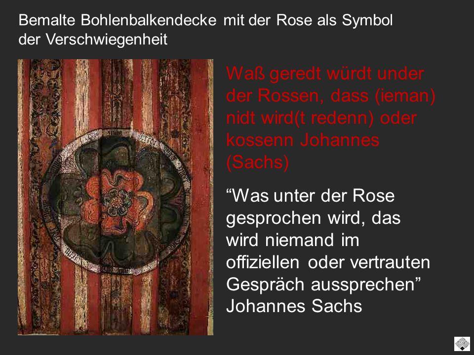 Waß geredt würdt under der Rossen, dass (ieman) nidt wird(t redenn) oder kossenn Johannes (Sachs) Was unter der Rose gesprochen wird, das wird niemand