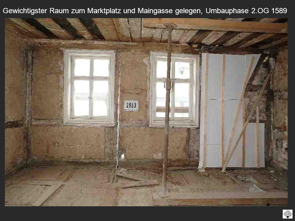 Gewichtigster Raum zum Marktplatz und Maingasse gelegen, Umbauphase 2.OG 1589