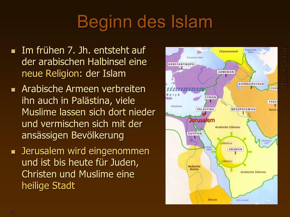 Naher Osten 12 B y z a n t i n i s c h e sB y z a n t i n i s c h e s Beginn des Islam Im frühen 7.
