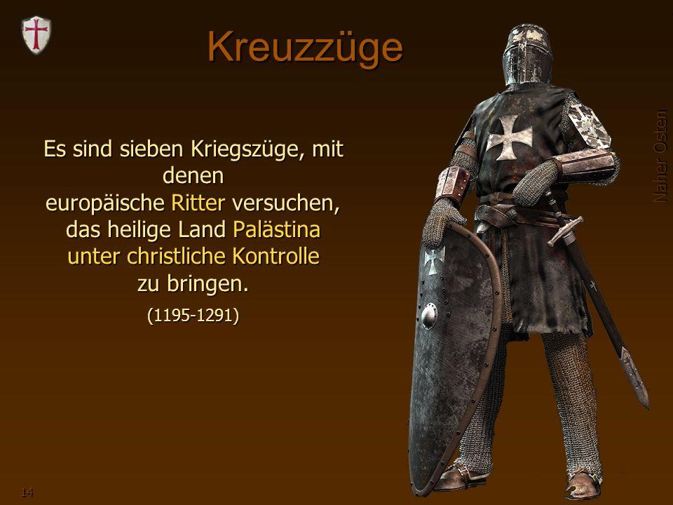 Naher Osten 14 Kreuzzüge Es sind sieben Kriegszüge, mit denen europäische Ritter versuchen, das heilige Land Palästina unter christliche Kontrolle zu bringen.