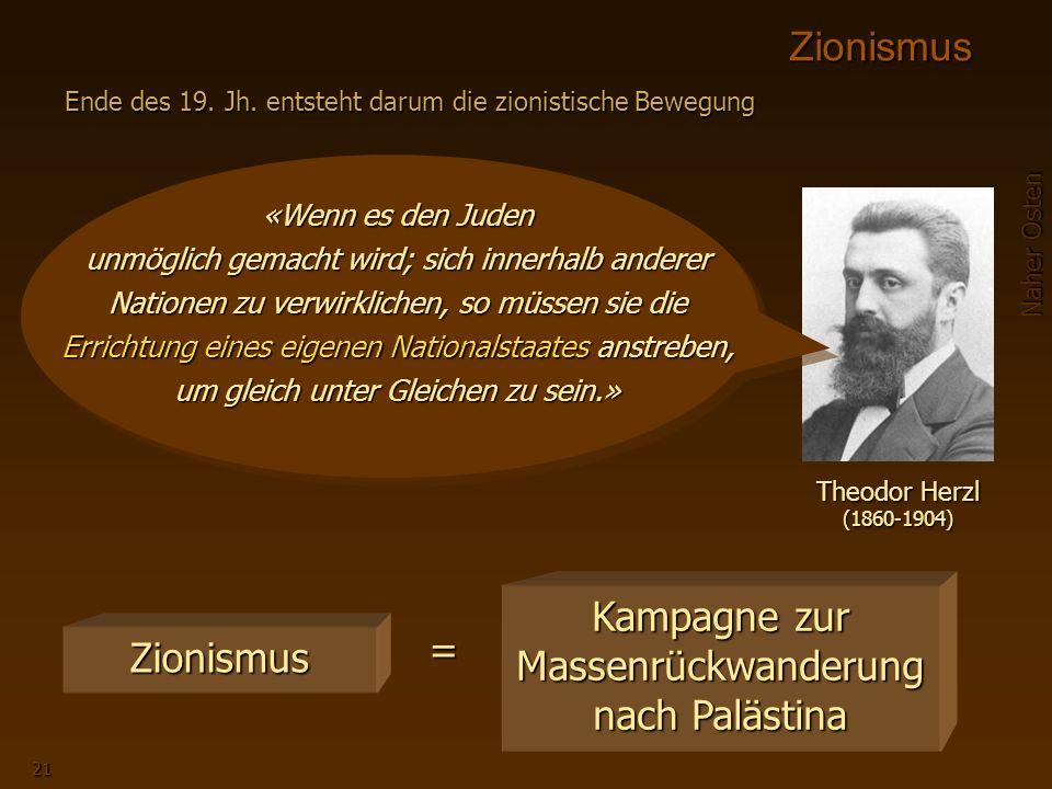 Naher Osten 21 Theodor Herzl (1860-1904) «Wenn es den Juden unmöglich gemacht wird; sich innerhalb anderer Nationen zu verwirklichen, so müssen sie die Errichtung eines eigenen Nationalstaates anstreben, um gleich unter Gleichen zu sein.» Zionismus Ende des 19.