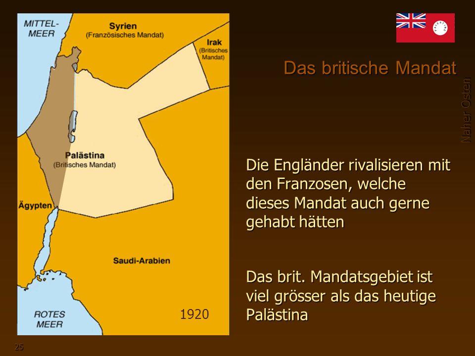 Naher Osten 25 Die Engländer rivalisieren mit den Franzosen, welche dieses Mandat auch gerne gehabt hätten Das brit.