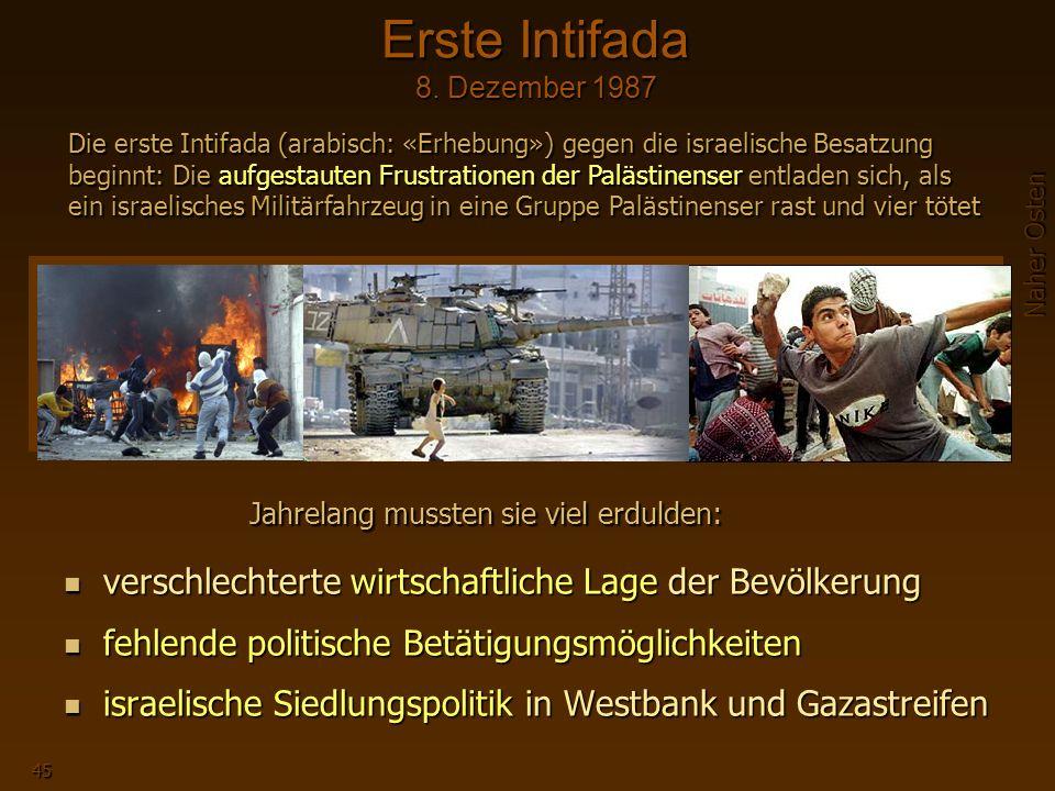 Naher Osten 45 verschlechterte wirtschaftliche Lage der Bevölkerung fehlende politische Betätigungsmöglichkeiten israelische Siedlungspolitik in Westbank und Gazastreifen Erste Intifada 8.