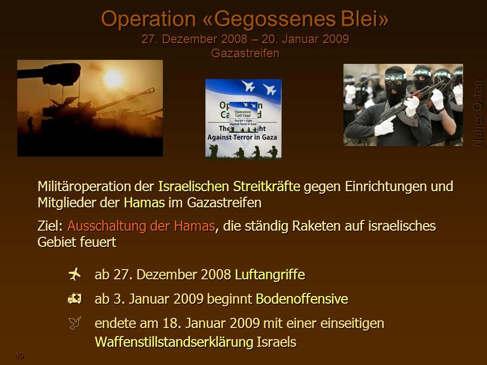 Naher Osten 49 Militäroperation der Israelischen Streitkräfte gegen Einrichtungen und Mitglieder der Hamas im Gazastreifen Ziel: Ausschaltung der Hamas, die ständig Raketen auf israelisches Gebiet feuert ab 27.