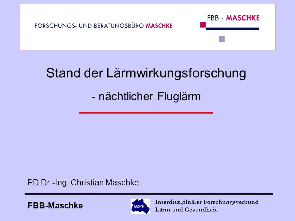 FBB-Maschke Interdisziplnärer Forschungsverbund Lärm und Gesundheit Stand der Lärmwirkungsforschung - nächtlicher Fluglärm PD Dr.-Ing. Christian Masch