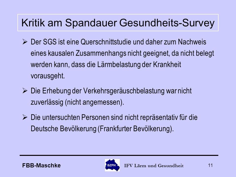 FBB-Maschke IFV Lärm und Gesundheit 11 Kritik am Spandauer Gesundheits-Survey Der SGS ist eine Querschnittstudie und daher zum Nachweis eines kausalen