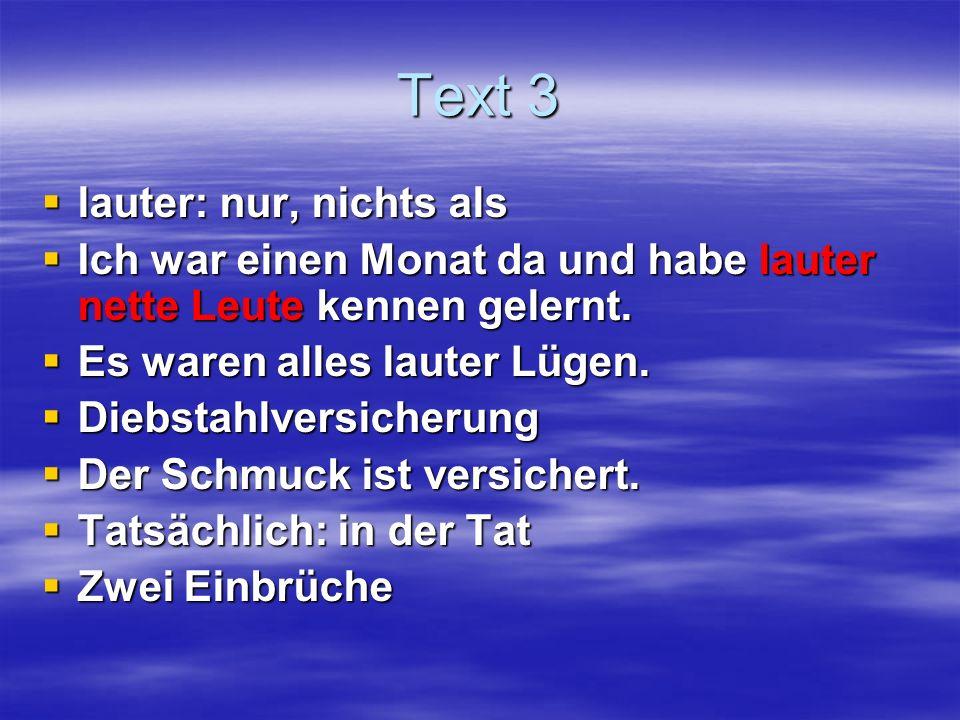 Text 3 lauter: nur, nichts als lauter: nur, nichts als Ich war einen Monat da und habe lauter nette Leute kennen gelernt.