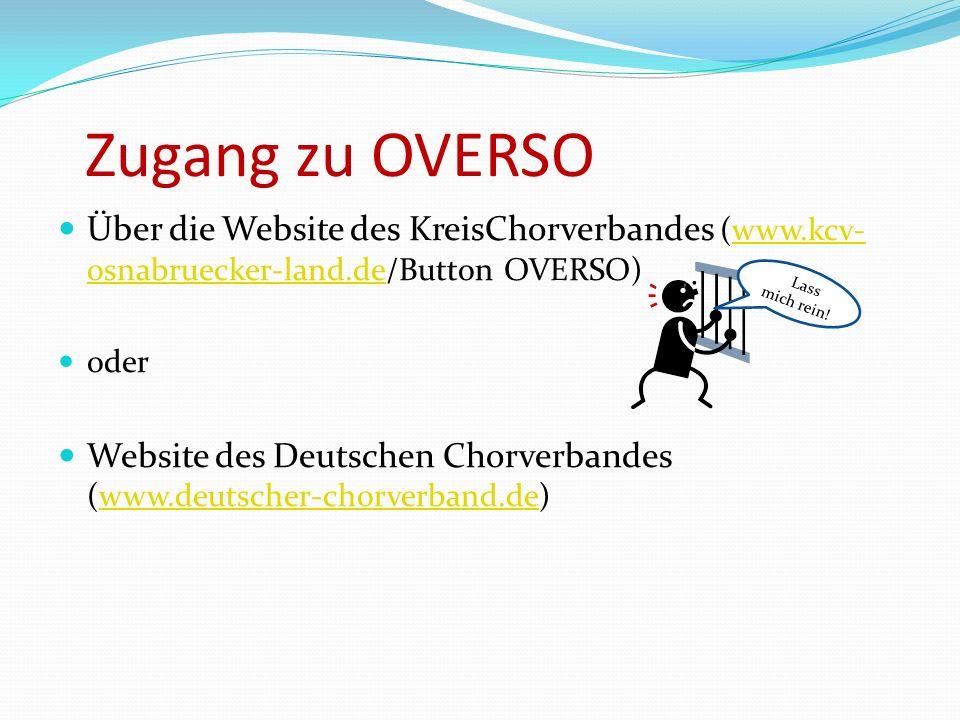 Zugang zu OVERSO Über die Website des KreisChorverbandes (www.kcv- osnabruecker-land.de/Button OVERSO)www.kcv- osnabruecker-land.de oder Website des Deutschen Chorverbandes (www.deutscher-chorverband.de)www.deutscher-chorverband.de LLass mich rein!