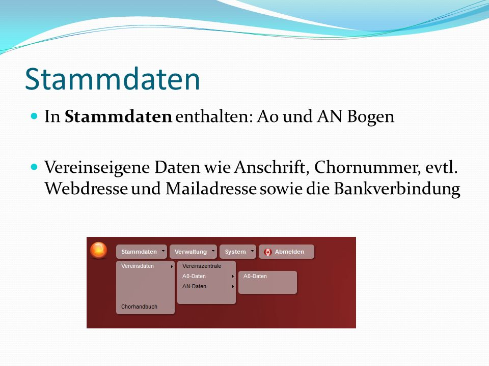 Stammdaten In Stammdaten enthalten: A0 und AN Bogen Vereinseigene Daten wie Anschrift, Chornummer, evtl.