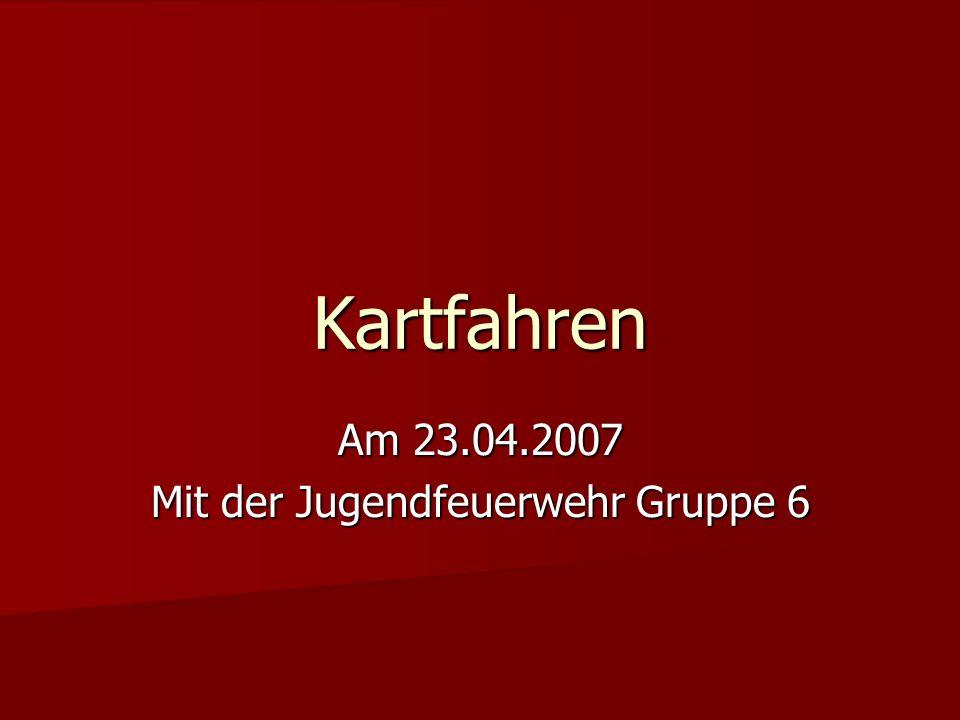 Kartfahren Am 23.04.2007 Mit der Jugendfeuerwehr Gruppe 6