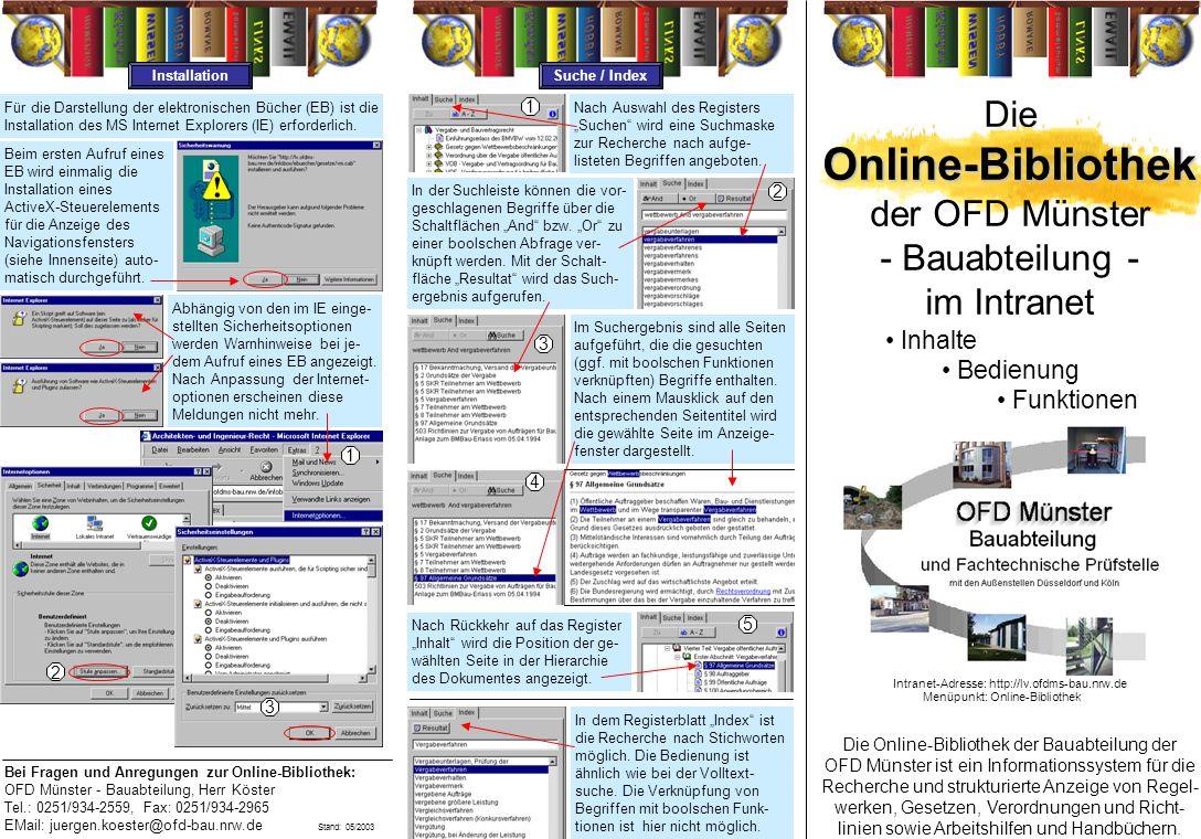 Intranet-Adresse: http://lv.ofdms-bau.nrw.de Inhalte Bedienung Funktionen Die Online-Bibliothek der Bauabteilung der OFD Münster ist ein Informationssystem für die Recherche und strukturierte Anzeige von Regel- werken, Gesetzen, Verordnungen und Richt- linien sowie Arbeitshilfen und Handbüchern.
