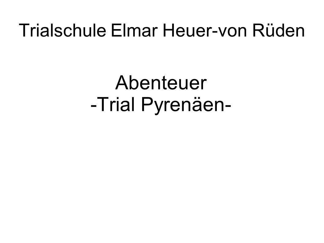 Abenteuer -Trial Pyrenäen- Trialschule Elmar Heuer-von Rüden