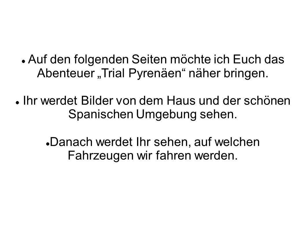 Auf den folgenden Seiten möchte ich Euch das Abenteuer Trial Pyrenäen näher bringen.