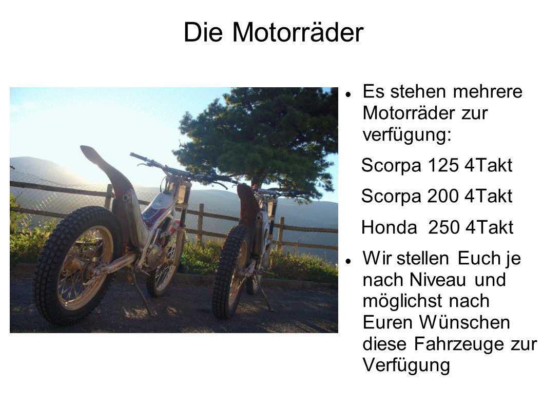 Die Motorräder Es stehen mehrere Motorräder zur verfügung: Scorpa 125 4Takt Scorpa 200 4Takt Honda 250 4Takt Wir stellen Euch je nach Niveau und möglichst nach Euren Wünschen diese Fahrzeuge zur Verfügung