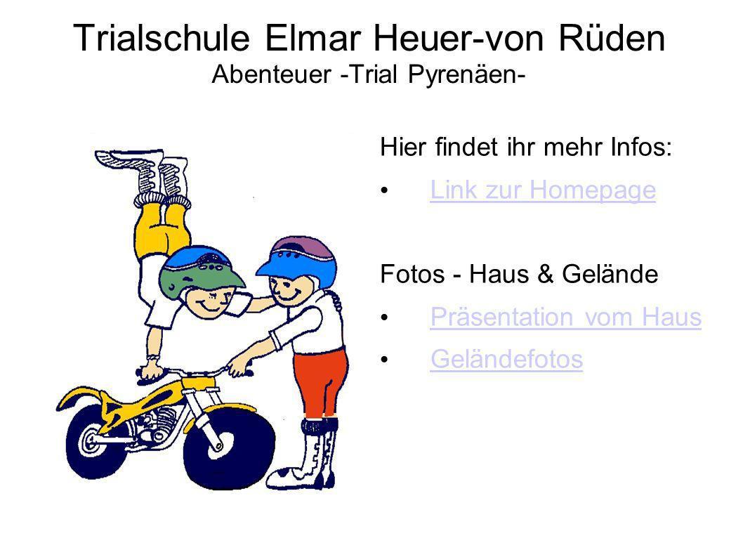 Trialschule Elmar Heuer-von Rüden Abenteuer -Trial Pyrenäen- Hier findet ihr mehr Infos: Link zur Homepage Fotos - Haus & Gelände Präsentation vom Haus Geländefotos