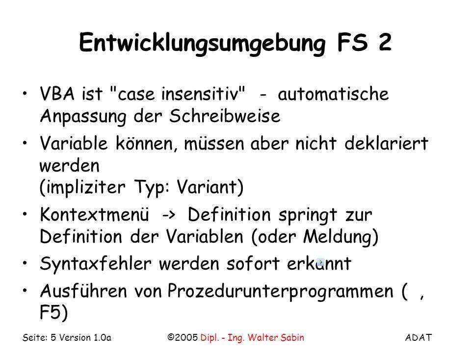 ADAT©2005 Dipl. - Ing. Walter SabinSeite: 5 Version 1.0a Entwicklungsumgebung FS 2 VBA ist