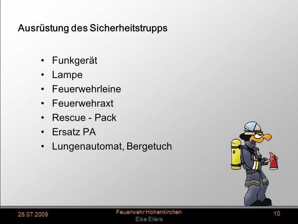 25.07.2009 Feuerwehr Hohenkirchen Eike Eilers 10 Ausrüstung des Sicherheitstrupps Funkgerät Lampe Feuerwehrleine Feuerwehraxt Rescue - Pack Ersatz PA Lungenautomat, Bergetuch