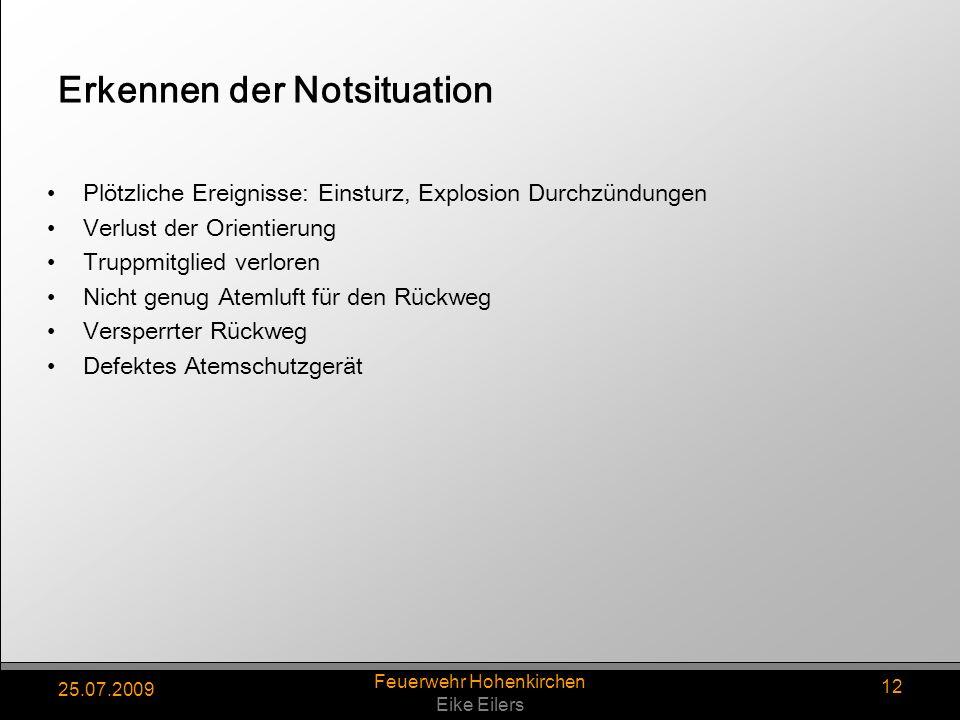 25.07.2009 Feuerwehr Hohenkirchen Eike Eilers 12 Erkennen der Notsituation Plötzliche Ereignisse: Einsturz, Explosion Durchzündungen Verlust der Orien