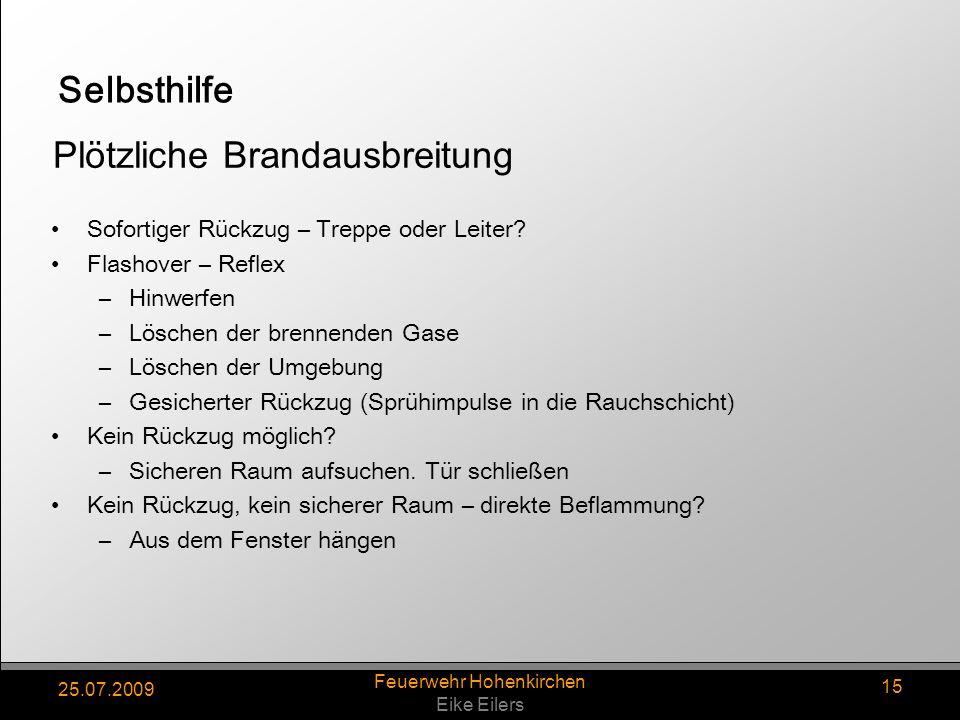 25.07.2009 Feuerwehr Hohenkirchen Eike Eilers 15 Selbsthilfe Sofortiger Rückzug – Treppe oder Leiter? Flashover – Reflex –Hinwerfen –Löschen der brenn