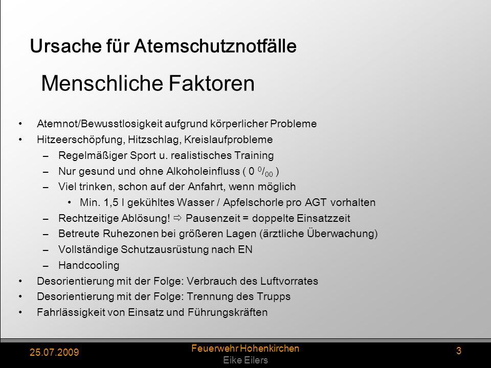 25.07.2009 Feuerwehr Hohenkirchen Eike Eilers 3 Ursache für Atemschutznotfälle Atemnot/Bewusstlosigkeit aufgrund körperlicher Probleme Hitzeerschöpfung, Hitzschlag, Kreislaufprobleme –Regelmäßiger Sport u.