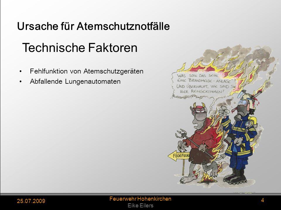 25.07.2009 Feuerwehr Hohenkirchen Eike Eilers 4 Ursache für Atemschutznotfälle Fehlfunktion von Atemschutzgeräten Abfallende Lungenautomaten Technisch