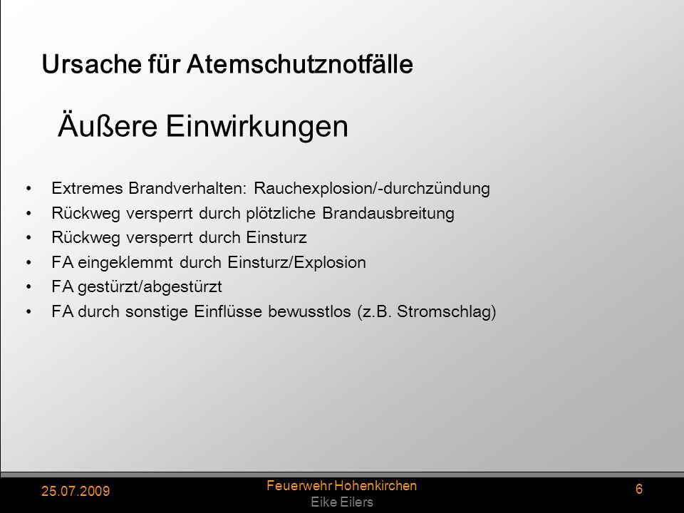 25.07.2009 Feuerwehr Hohenkirchen Eike Eilers 6 Ursache für Atemschutznotfälle Extremes Brandverhalten: Rauchexplosion/-durchzündung Rückweg versperrt