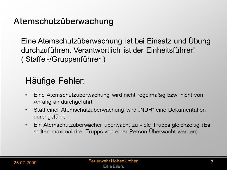 25.07.2009 Feuerwehr Hohenkirchen Eike Eilers 7 Atemschutzüberwachung Eine Atemschutzüberwachung wird nicht regelmäßig bzw. nicht von Anfang an durchg