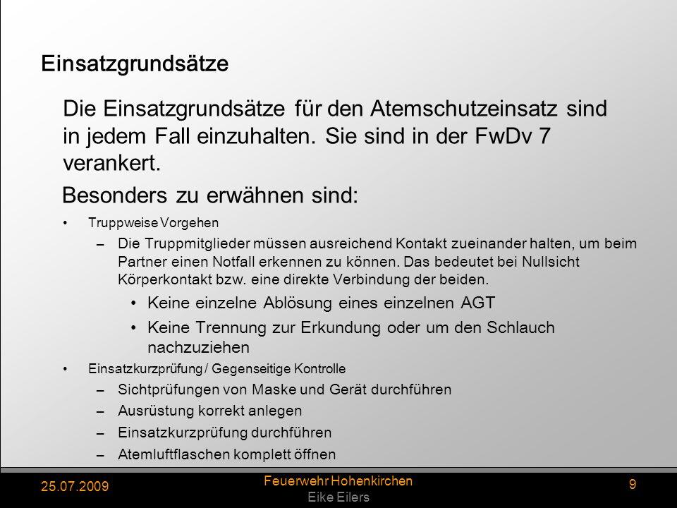 25.07.2009 Feuerwehr Hohenkirchen Eike Eilers 9 Einsatzgrundsätze Truppweise Vorgehen –Die Truppmitglieder müssen ausreichend Kontakt zueinander halten, um beim Partner einen Notfall erkennen zu können.