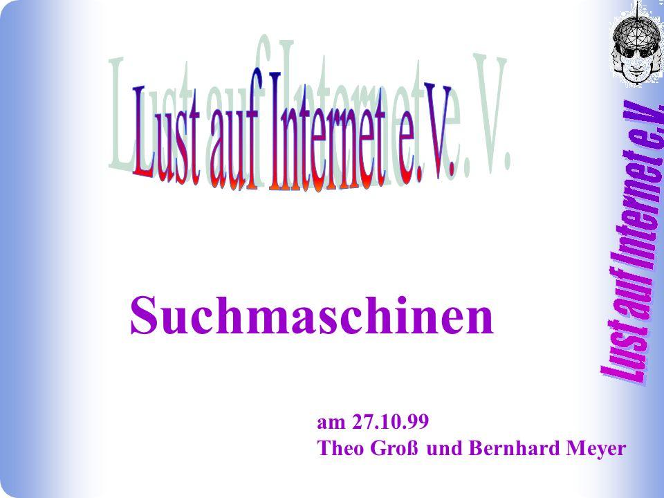 Suchmaschinen am 27.10.99 Theo Groß und Bernhard Meyer